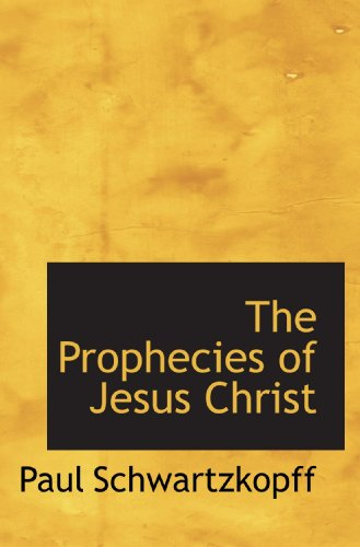 9781117487328: The Prophecies of Jesus Christ