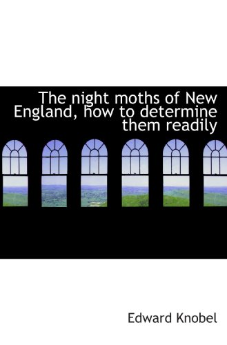 9781117487755: The night moths of New England, how to determine them readily