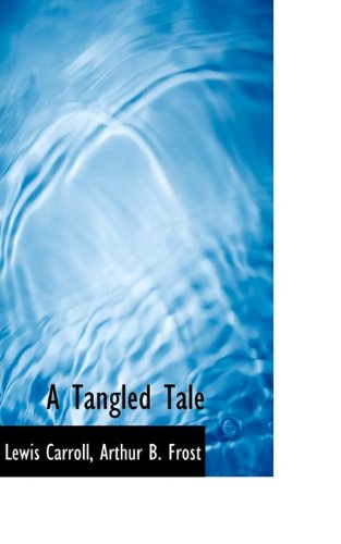 A Tangled Tale (9781117490687) by Lewis Carroll; Arthur B. Frost