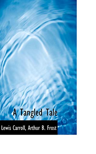 A Tangled Tale (9781117490694) by Lewis Carroll; Arthur B. Frost