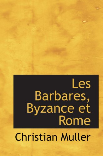 9781117490731: Les Barbares, Byzance et Rome (French Edition)