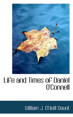 Life and Times of Daniel O'Connell: William J. O'Neill