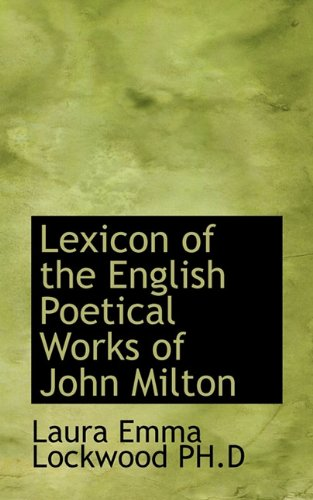 Lexicon of the English Poetical Works of John Milton: Laura Emma Lockwood