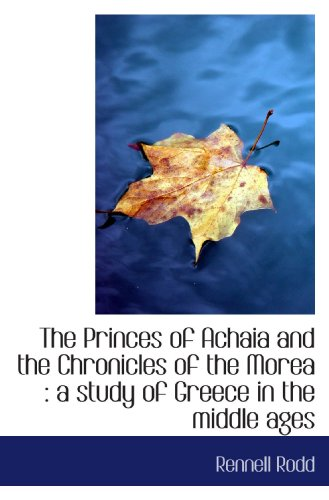 9781117495385: The Princes of Achaia and the Chronicles of the Morea : a study of Greece in the middle ages (Volume 2)