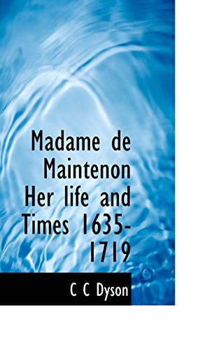 Madame de Maintenon Her Life and Times: C C Dyson
