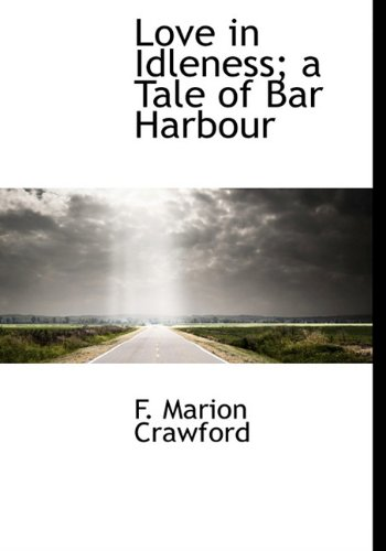 Love in Idleness; a Tale of Bar Harbour (1117496260) by F. Marion Crawford
