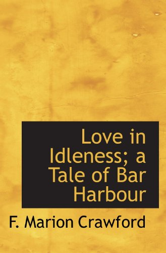 Love in Idleness; a Tale of Bar Harbour (1117496287) by Crawford, F. Marion