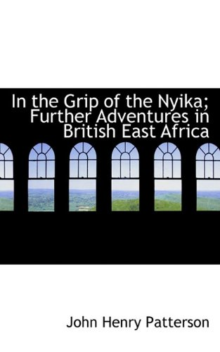 9781117497938: In the Grip of the Nyika; Further Adventures in British East Africa