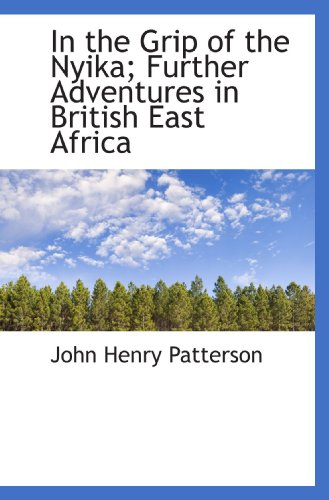 9781117497952: In the Grip of the Nyika; Further Adventures in British East Africa