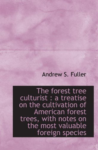 The forest tree culturist : a treatise on the cultivation of American forest trees, with notes on ...
