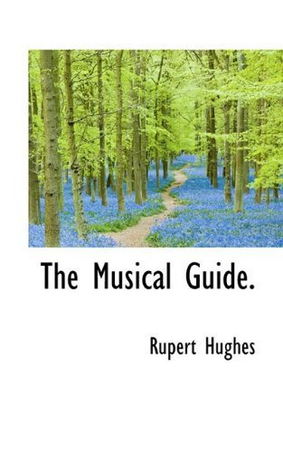 The Musical Guide. (9781117505565) by Rupert Hughes