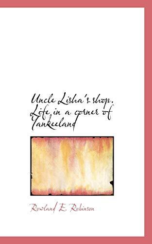Uncle Lisha's shop. Life in a corner of Yankeeland: Rowland E. Robinson