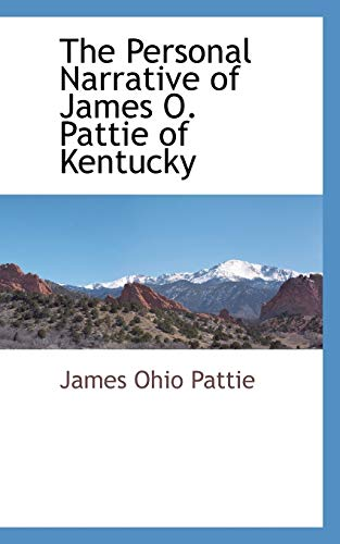 9781117510156: The Personal Narrative of James O. Pattie of Kentucky