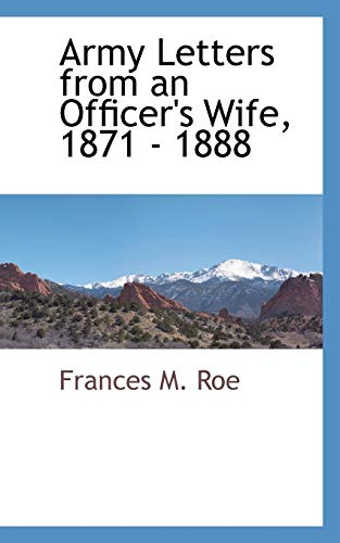 Army Letters from an Officers Wife, 1871 - 1888: Frances M. Roe