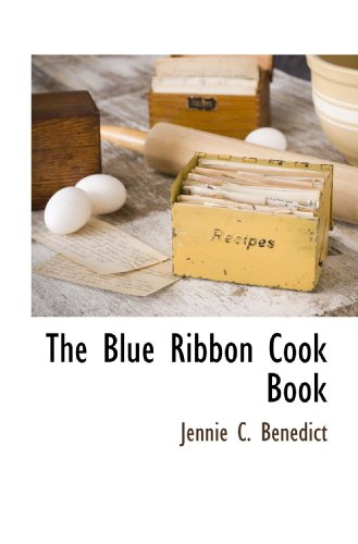 The Blue Ribbon Cook Book: Jennie C. Benedict