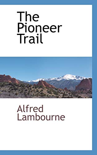The Pioneer Trail: Alfred Lambourne