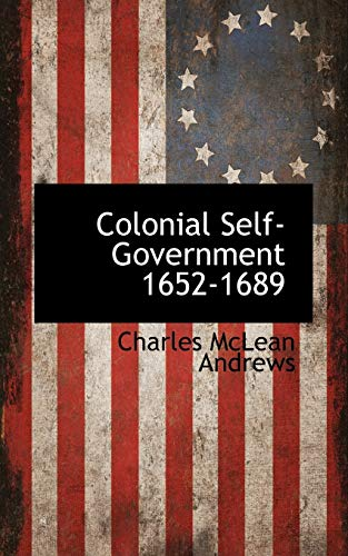 Colonial Self-Government 1652-1689: Charles McLean Andrews