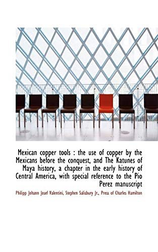 9781117519999: Mexican copper tools: the use of copper by the Mexicans before the conquest, and The Katunes of May