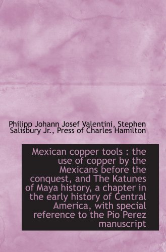 9781117520001: Mexican copper tools : the use of copper by the Mexicans before the conquest, and The Katunes of May