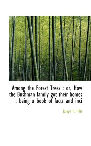 9781117524221: Among the Forest Trees: or, How the Bushman family got their homes : being a book of facts and inci