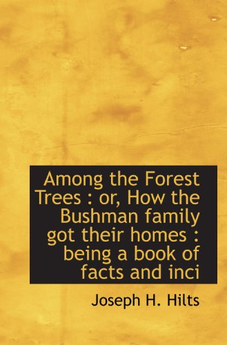9781117524245: Among the Forest Trees : or, How the Bushman family got their homes : being a book of facts and inci