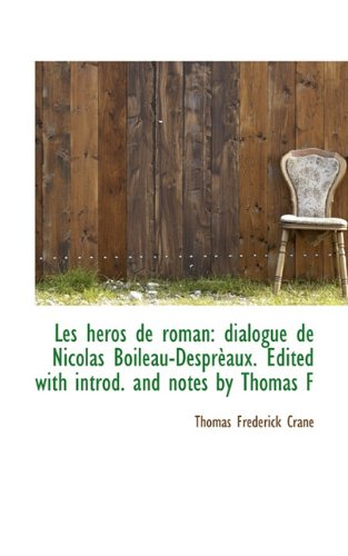 9781117526270: Les héros de roman: dialogue de Nicolas Boileau-Desprèaux. Edited with introd. and notes by Thomas F (French Edition)