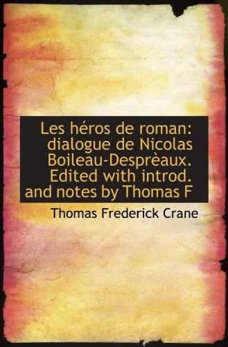 9781117526294: Les héros de roman: dialogue de Nicolas Boileau-Desprèaux. Edited with introd. and notes by Thomas F (French Edition)