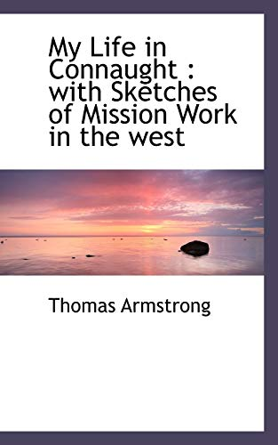 My Life in Connaught: with Sketches of Mission Work in the west (1117530159) by Thomas Armstrong
