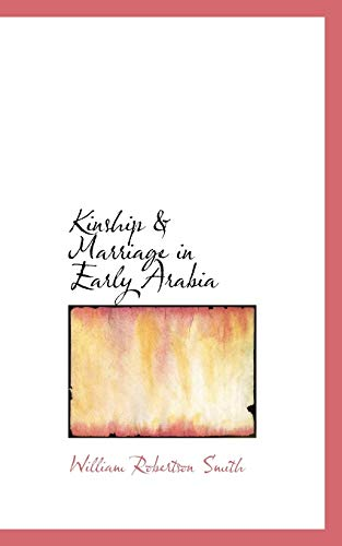 Kinship & Marriage in Early Arabia: William Robertson Smith