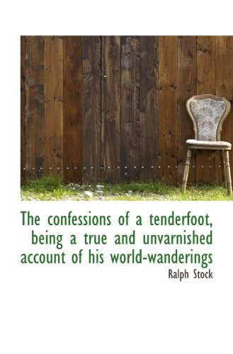 9781117533575: The confessions of a tenderfoot, being a true and unvarnished account of his world-wanderings