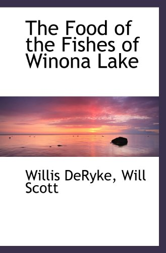 The Food of the Fishes of Winona Lake (9781117536125) by DeRyke, Willis; Scott, Will