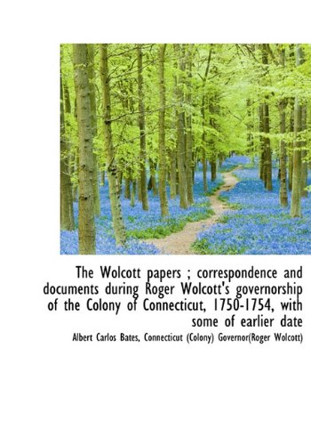 9781117538006: The Wolcott papers ; correspondence and documents during Roger Wolcott's governorship of the Colony