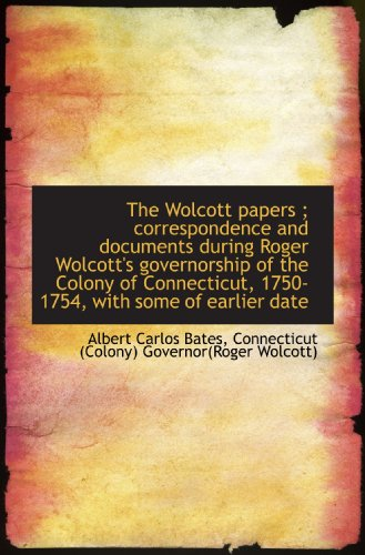 9781117538020: The Wolcott papers ; correspondence and documents during Roger Wolcott's governorship of the Colony