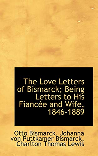 9781117541716: The Love Letters of Bismarck; Being Letters to His Fiancée and Wife, 1846-1889