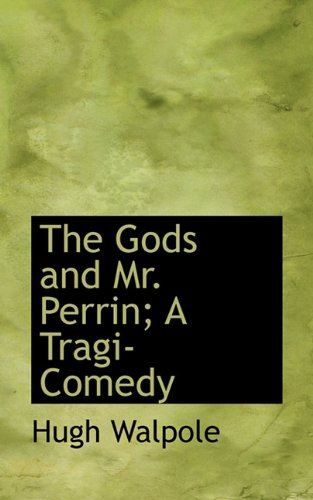 9781117543048: The Gods and Mr. Perrin; A Tragi-Comedy