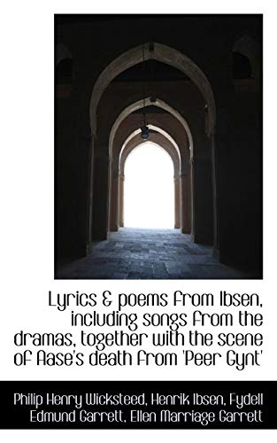 Lyrics & poems from Ibsen, including songs from the dramas, together with the scene of Aase's death (1117545040) by Philip Henry Wicksteed; Fydell Edmund Garrett; Ellen Marriage Garrett