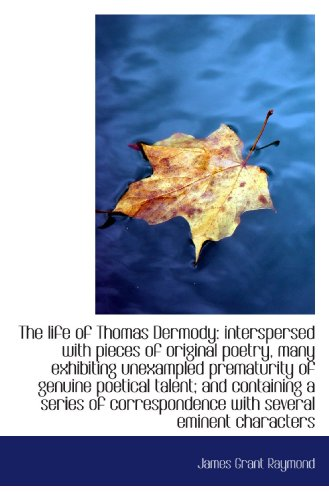 9781117545646: The life of Thomas Dermody: interspersed with pieces of original poetry, many exhibiting unexampled