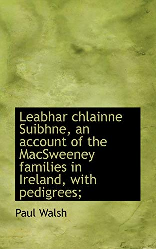 9781117546445: Leabhar chlainne Suibhne, an account of the MacSweeney families in Ireland, with pedigrees;