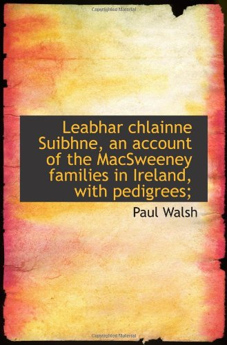 9781117546452: Leabhar chlainne Suibhne, an account of the MacSweeney families in Ireland, with pedigrees;