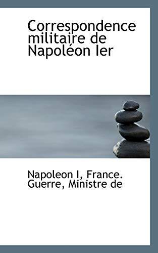 Correspondence militaire de Napoléon Ier (French Edition) (9781117552101) by Napoleon