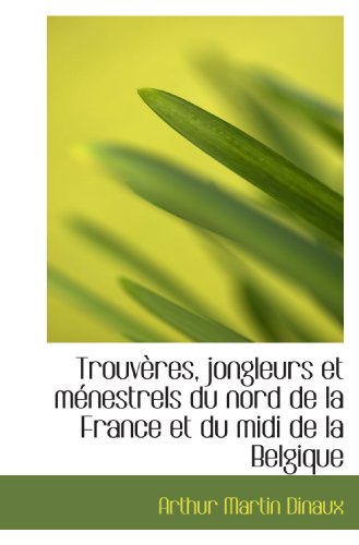 9781117555102: Trouvères, jongleurs et ménestrels du nord de la France et du midi de la Belgique (French Edition)