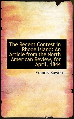 The Recent Contest in Rhode Island: An Article from the North American Review, for April, 1844 (1117566676) by Francis Bowen