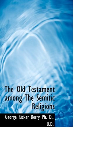 The Old Testament among The Semitic Religions (9781117568126) by George Ricker Berry