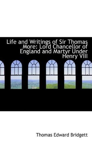 9781117569239: Life and Writings of Sir Thomas More: Lord Chancellor of England and Martyr Under Henry VIII