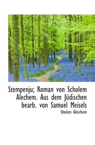 Stempenju; Roman von Scholem Alechem. Aus dem Jüdischen bearb. von Samuel Meisels (German Edition) (1117573656) by Sholem Aleichem