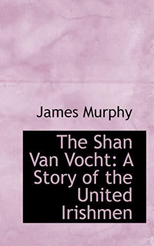 The Shan Van Vocht: A Story of: James Murphy