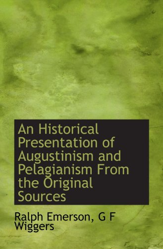 9781117583631: An Historical Presentation of Augustinism and Pelagianism From the Original Sources