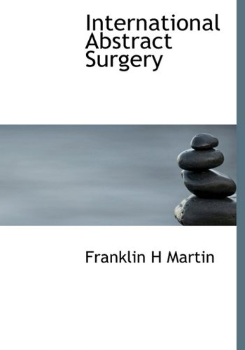 International Abstract Surgery: Franklin H Martin