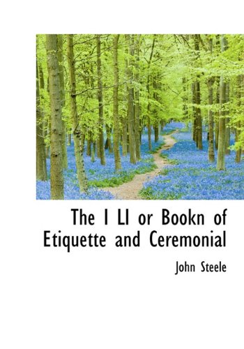 The I LI or Bookn of Etiquette: Steele, John