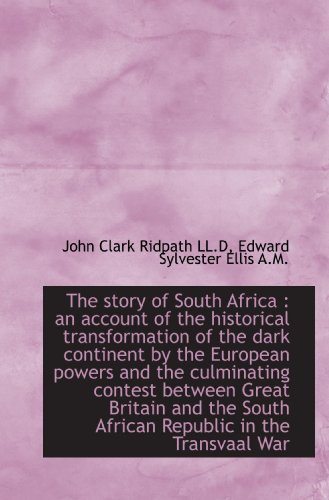 9781117595993: The story of South Africa : an account of the historical transformation of the dark continent by the